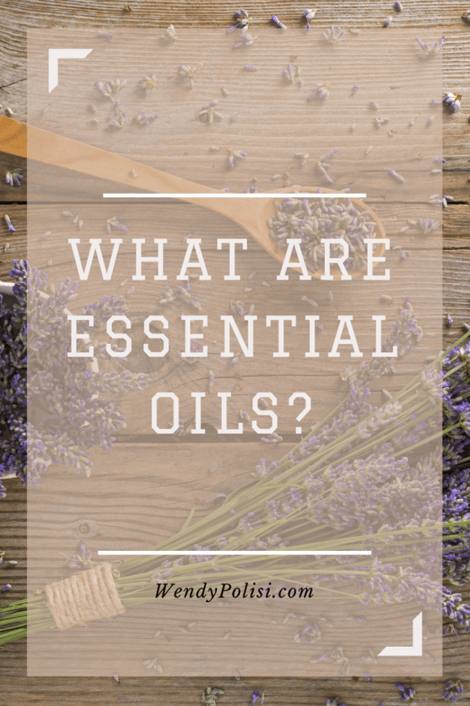 What Are Essential Oils? - WendyPolisi.com