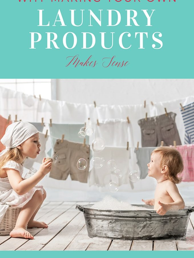 Why Making Your Own Laundry Products Just Makes Sense