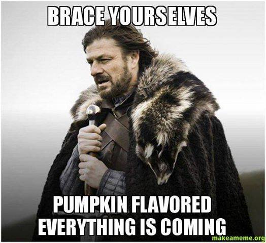 "Photo of a meme that says ""Brace Yourselves pumpkin flavored everything is coming"""