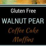 Gluten Free Walnut Pear Coffee Cake Muffins