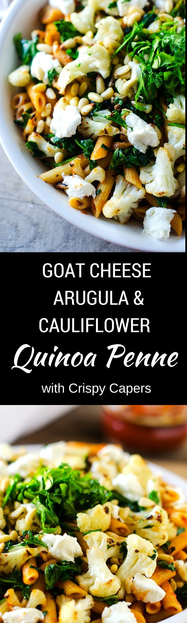 Goat Cheese, Arugula & Cauliflower Quinoa Penne with Crispy Capers