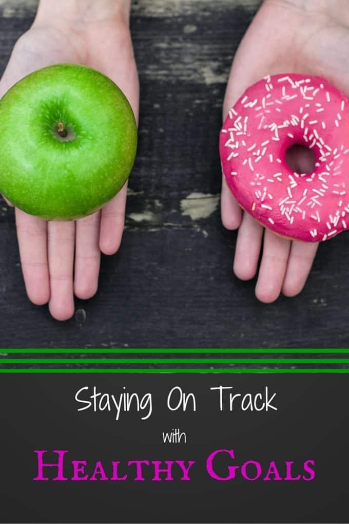 Staying On Track with Healthy Goals