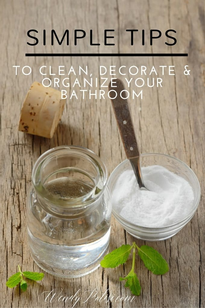 Simple Tips to Clean, Decorate & Organize Your Bathroom