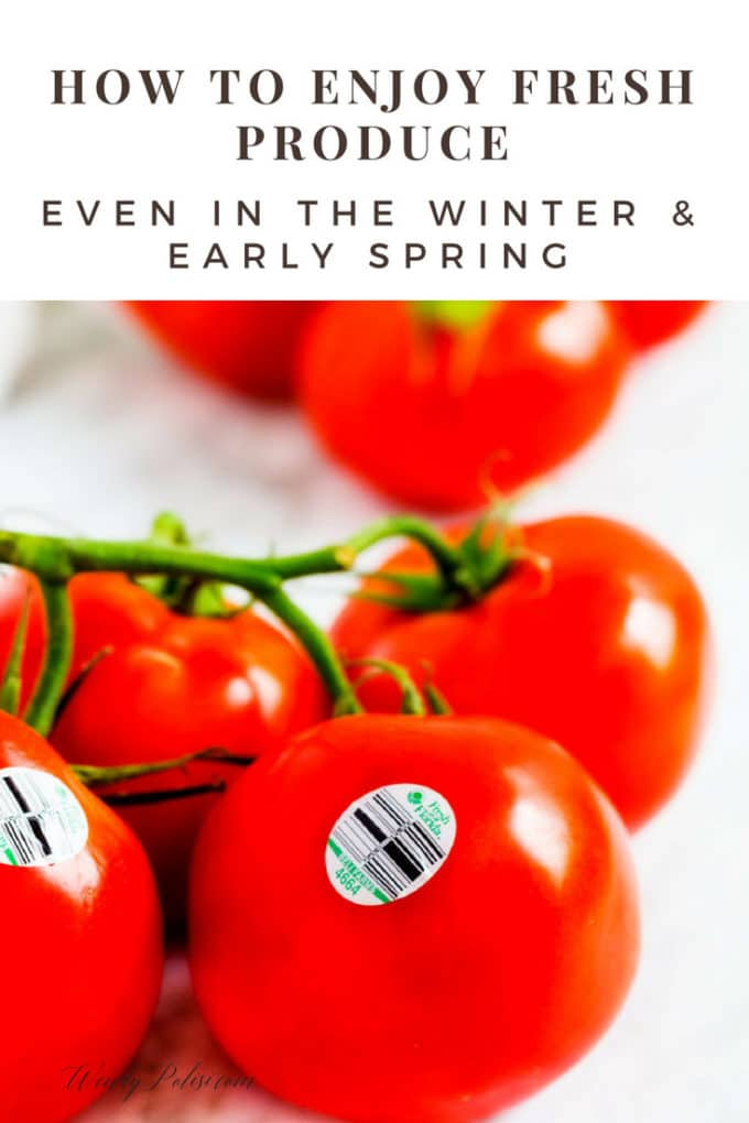 How to Enjoy Fresh Produce Even in The Winter & Early Spring