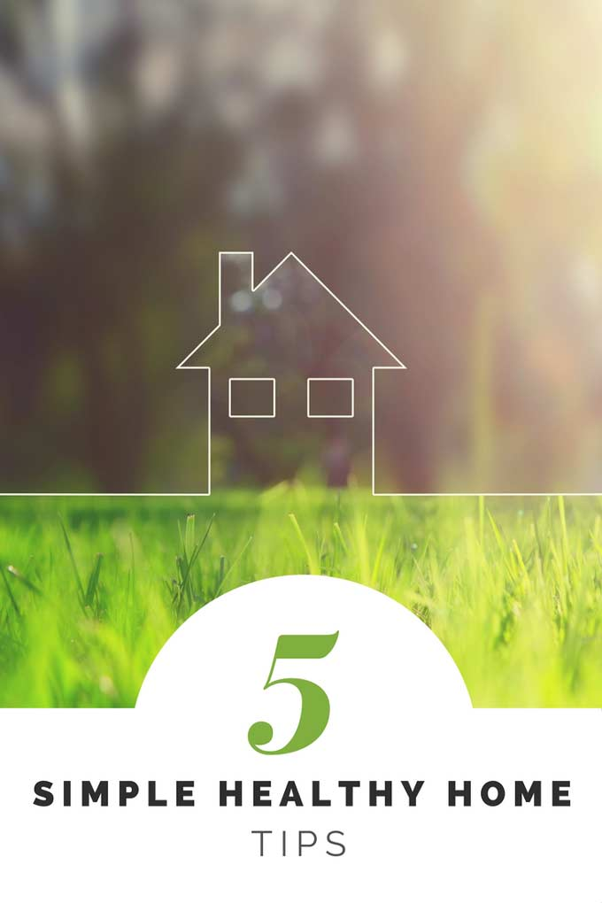 Photo of Green Home that says 5 Simple Healthy Home Tips