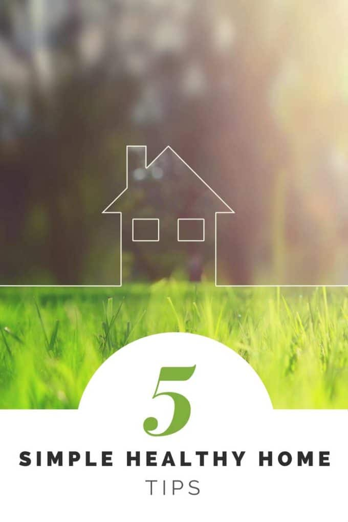 Having a healthier home doesn't have to be overwhelming or complicated.  Here are 5 Simple Healthy Home Tips you can implement today.